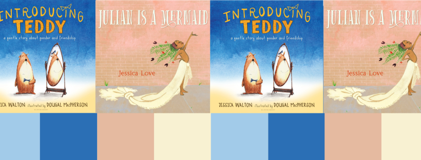 header image with the book covers Introducing Teddy (with a teddy bear standing in front of a mirror) and Julian is a Mermaid (with a brown skinned child standing in a flowing outfit)