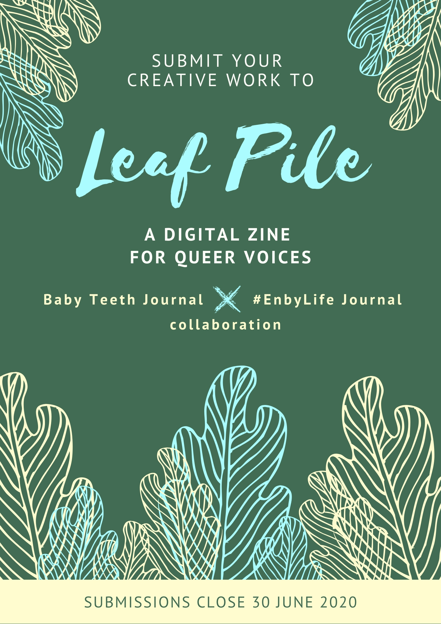 green leafy poster with the words 'submit your creative work to Leaf Pile, a digital zine for queer voices, Baby Teeth Journal x #EnbyLife Journal collaboration, submissions close 30 June 2020